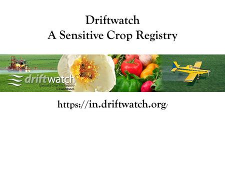 Https:// in.driftwatch.org / Driftwatch A Sensitive Crop Registry TM.