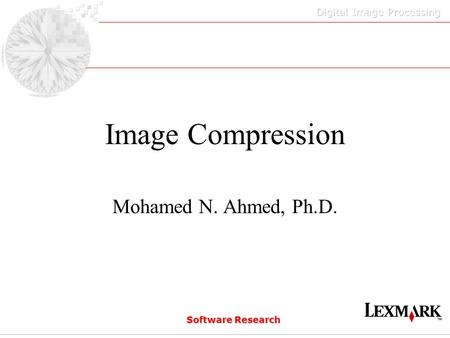 Software Research Image Compression Mohamed N. Ahmed, Ph.D.