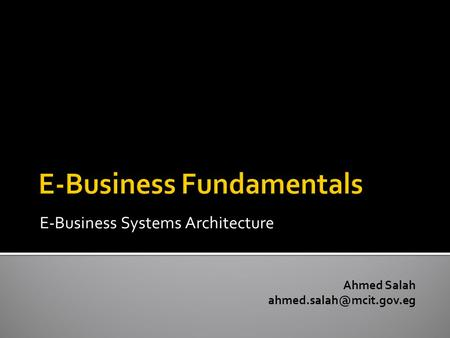 E-Business Systems Architecture Ahmed Salah