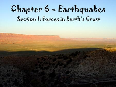 Chapter 6 – Earthquakes Section 1: Forces in Earth's Crust.
