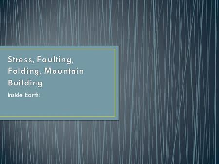 Stress, Faulting, Folding, Mountain Building
