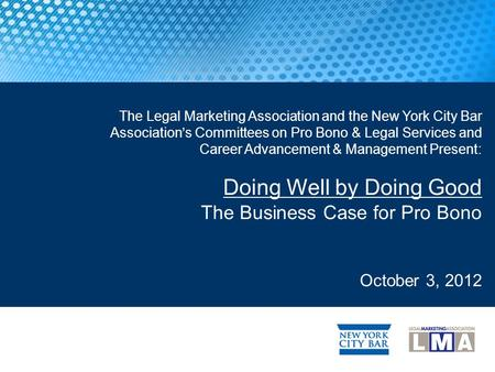 The Legal Marketing Association and the New York City Bar Association's Committees on Pro Bono & Legal Services and Career Advancement & Management Present:
