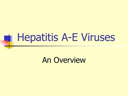 "Hepatitis A-E Viruses An Overview. A ""Infectious"" ""Serum"" Viral hepatitis Enterically transmitted Parenterall y transmitted F, G, TTV ? other E NANB BD."