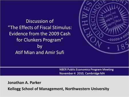 "Discussion of ""The Effects of Fiscal Stimulus: Evidence from the 2009 Cash for Clunkers Program"" by Atif Mian and Amir Sufi NBER Public Economics Program."