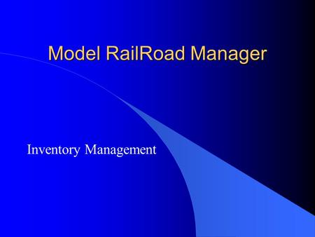 Model RailRoad Manager Inventory Management. Inventory: Rolling Stock and Everything Else l Locomotive, Freight Cars, Passenger Cars, Caboose, MOW l Trackage.