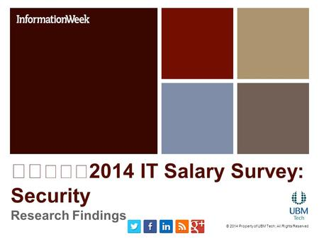 2014 IT Salary Survey: Security Research Findings © 2014 Property of UBM Tech; All Rights Reserved.
