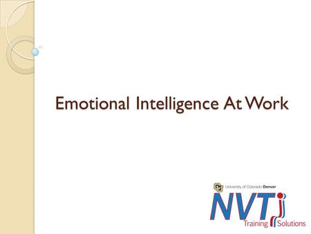 Emotional Intelligence At Work Purpose Audience ◦ This one day training impacts the welfare of your employees Competency ◦ Understand and practice developing.