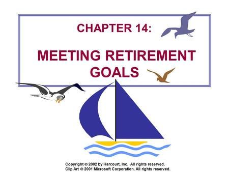Copyright  2002 by Harcourt, Inc. All rights reserved. CHAPTER 14: MEETING RETIREMENT GOALS Clip Art  2001 Microsoft Corporation. All rights reserved.
