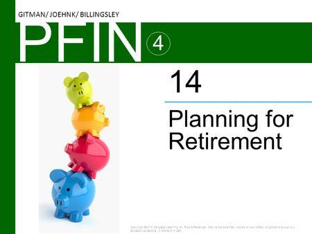 PFIN 4 Planning for Retirement 14 Copyright ©2016 Cengage Learning. All Rights Reserved. May not be scanned, copied or duplicated, or posted to a publicly.