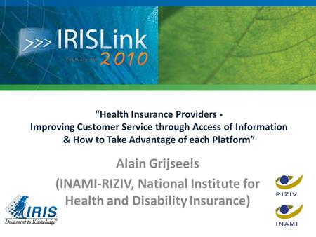"""Health Insurance Providers - Improving Customer Service through Access of Information & How to Take Advantage of each Platform"" Alain Grijseels (INAMI-RIZIV,"