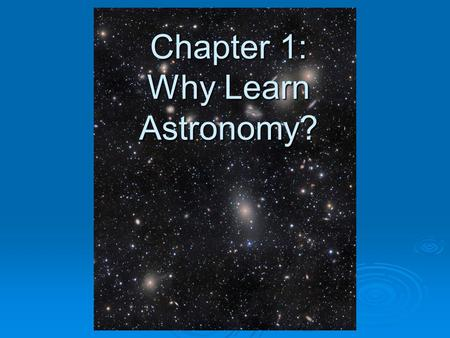 Chapter 1: Why Learn Astronomy?. We Have Studied Astronomy Since Ancient Times Astronomy is the oldest science. Every ancient culture studied motions.
