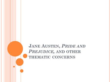 J ANE A USTEN, P RIDE AND P REJUDICE, AND OTHER THEMATIC CONCERNS.