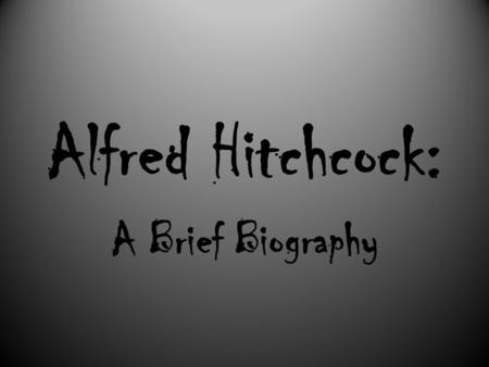 "Alfred Hitchcock: A Brief Biography. Auteur Theory Summary The Auteur will… ""…show a consistency in style and theme""; ""…transcend the script by imposing."