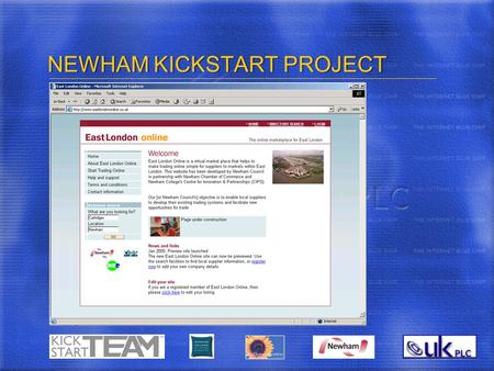 NEWHAM KICKSTART PROJECT. Why change to e-commerce? Evolutionary Change driven by technology Your Buyers are Changing all implementing e-Procurement Your.