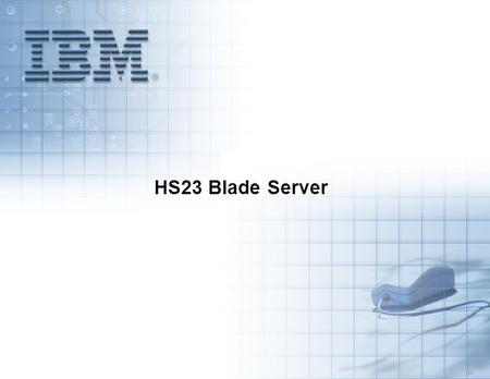 5.3 HS23 Blade Server. The HS23 blade server is a dual CPU socket blade running Intel´s new Xeon® processor, the E5-2600, and is the first IBM BladeCenter.