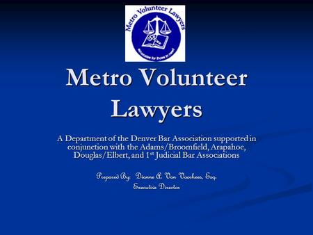 Metro Volunteer Lawyers A Department of the Denver Bar Association supported in conjunction with the Adams/Broomfield, Arapahoe, Douglas/Elbert, and 1.