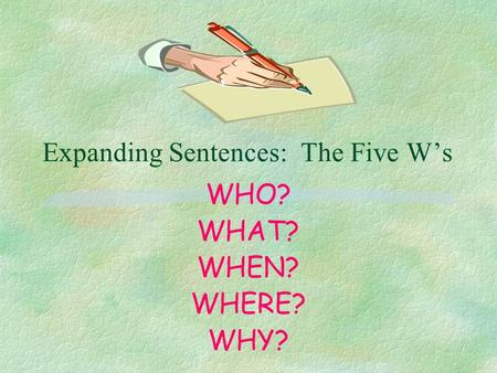 Expanding Sentences: The Five W's WHO? WHAT? WHEN? WHERE? WHY?
