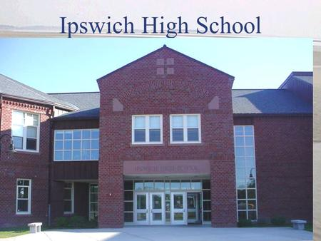 Ipswich High School. Mission Statement The mission of Ipswich High School is to provide a student-centered, collaborative learning environment which motivates.