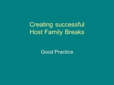 Creating successful Host Family Breaks Good Practice.
