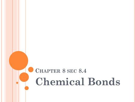 C HAPTER 8 SEC 8.4 Chemical Bonds C H 8 S EC 8.4 D ETERMINATION OF B OND TYPE ? Bond type: difference in electronegativity? Ionic : 3.3 – 1.7 range of.