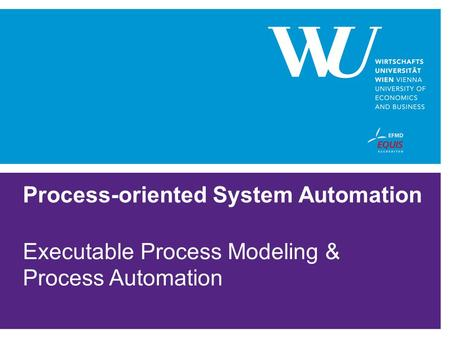 Process-oriented System Automation Executable Process Modeling & Process Automation.