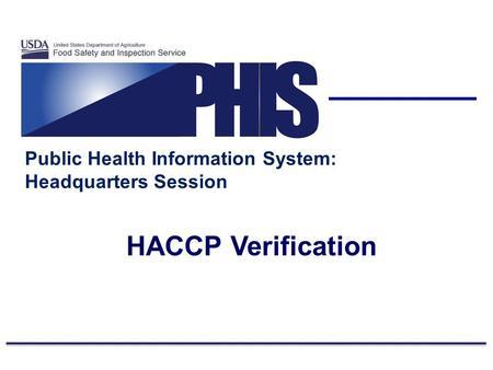Public Health Information System: Headquarters Session HACCP Verification.