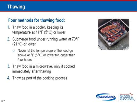 Four methods for thawing food: 1.Thaw food in a cooler, keeping its temperature at 41°F (5°C) or lower 2.Submerge food under running water at 70°F (21°C)