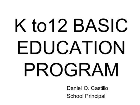 K to12 BASIC EDUCATION PROGRAM