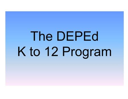 The DEPEd K to 12 Program. HISTORICAL BACKGROUND K to 12 is not new. The Proposal to expand basic education dates back to 1925: A. Monroe Survey ( 1925)