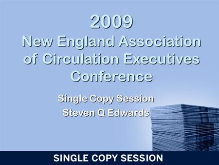 2009 New England Association of Circulation Executives Conference Single Copy Session Steven Q Edwards.