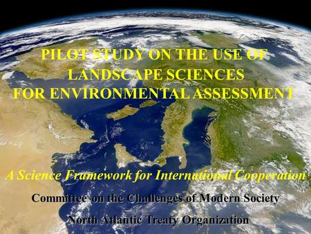 PILOT STUDY ON THE USE OF LANDSCAPE SCIENCES FOR ENVIRONMENTAL ASSESSMENT A Science Framework for International Cooperation Committee on the Challenges.