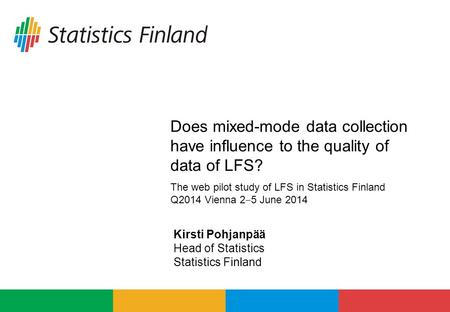 Does mixed-mode data collection have influence to the quality of data of LFS? The web pilot study of LFS in Statistics Finland Q2014 Vienna 2 ‒ 5 June.