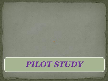 PILOT STUDY. Pilot study is a small scale preliminary study conducted in order to evaluate feasibility, time, cost, adverse events, and effect size (Statistical.