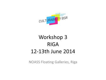 Workshop 3 RIGA 12-13th June 2014 NOASS Floating Galleries, Riga.
