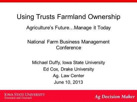 Using Trusts Farmland Ownership Agriculture's Future…Manage it Today National Farm Business Management Conference Michael Duffy, Iowa State University.