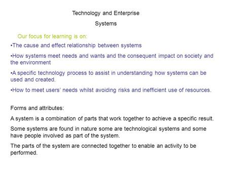 Technology and Enterprise Systems Forms and attributes: A system is a combination of parts that work together to achieve a specific result. Some systems.