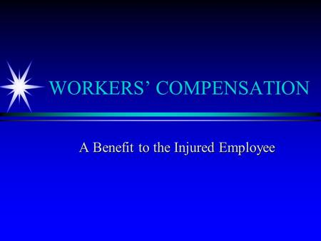 WORKERS' COMPENSATION A Benefit to the Injured Employee.