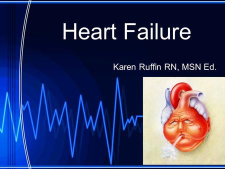 Heart Failure Karen Ruffin RN, MSN Ed.. Incidence and Prevalence of Heart Failure Leading cause of death in the US More than 5 million Americans are living.