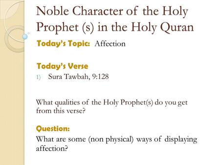 Noble Character of the Holy Prophet (s) in the Holy Quran Today's Topic: Affection Today's Verse 1) Sura Tawbah, 9:128 What qualities of the Holy Prophet(s)