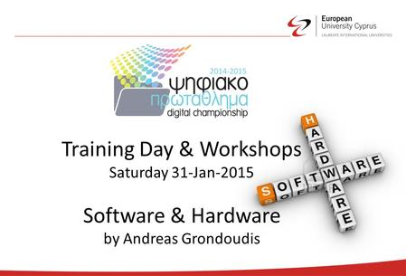 Training Day & Workshops Saturday 31-Jan-2015 Software & Hardware by Andreas Grondoudis.