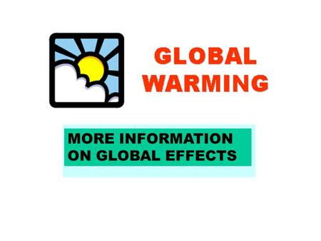 MORE INFORMATION ON GLOBAL EFFECTS Source: The Woods Hole Research Center.