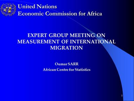 1 United Nations Economic Commission for Africa EXPERT GROUP MEETING ON MEASUREMENT OF INTERNATIONAL MIGRATION Oumar SARR African Centre for Statistics.