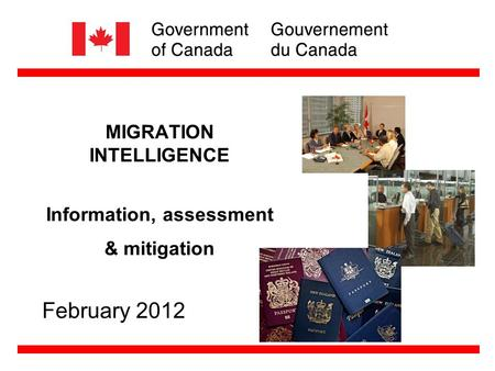 MIGRATION INTELLIGENCE Information, assessment & mitigation February 2012.