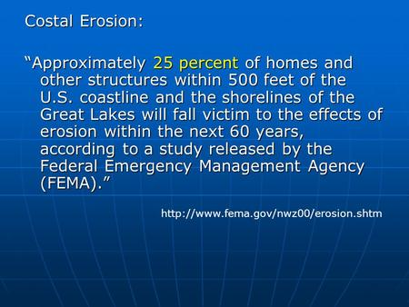 "Costal Erosion: ""Approximately 25 percent of homes and other structures within 500 feet of the U.S. coastline and the shorelines of the Great Lakes will."