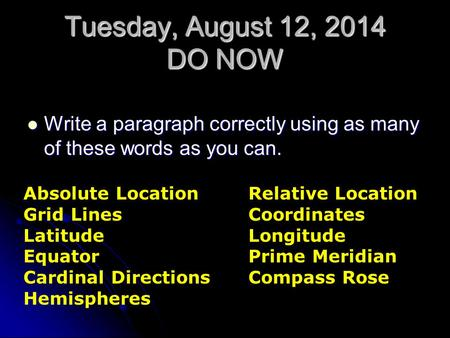 Tuesday, August 12, 2014 DO NOW Write a paragraph correctly using as many of these words as you can. Write a paragraph correctly using as many of these.