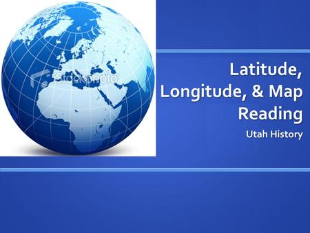 Latitude, Longitude, & Map Reading