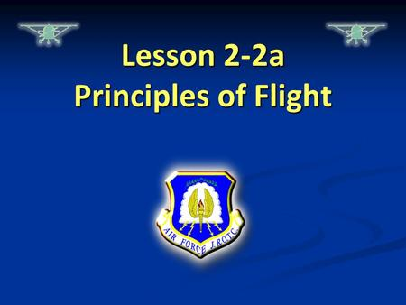 Lesson 2-2a Principles of Flight. The Forces of Flight.