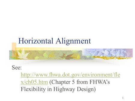 1 Horizontal Alignment See:  x/ch05.htm (Chapter 5 from FHWA's Flexibility in Highway Design)