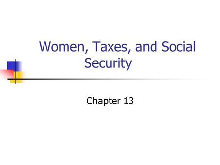Women, Taxes, and Social Security Chapter 13. Income Taxes Marriage Tax Marriage Subsidy Income Taxes Marginal Tax Rate Progressive Tax.