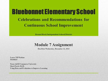 Bluebonnet Elementary School Celebrations and Recommendations for Continuous School Improvement Round Rock Independent School District Module 7 Assignment.